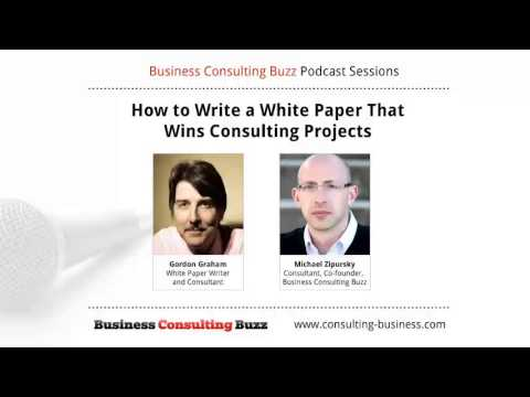 How to Write a White Paper That Wins Consulting Projects: Interview with Gordon Graham