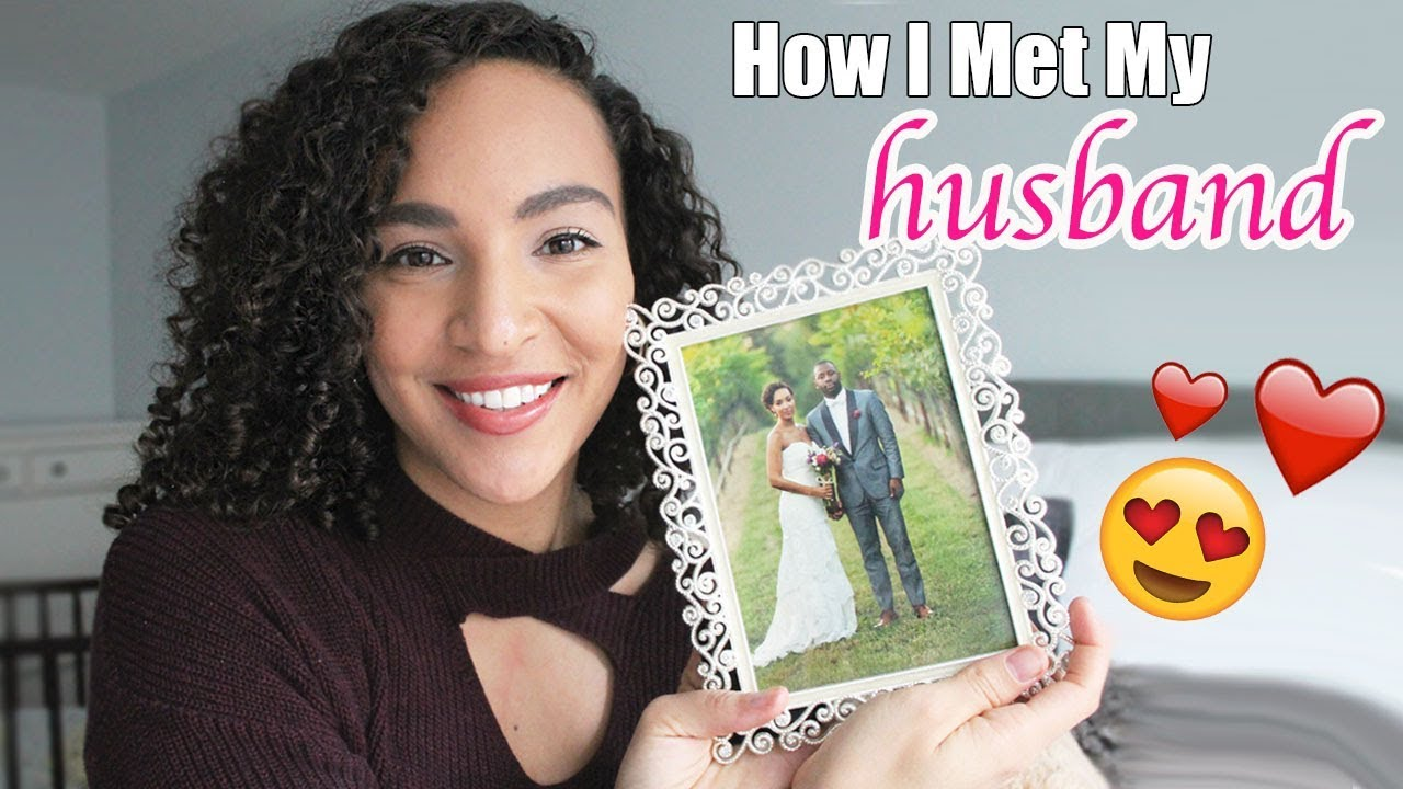 how i met my husband My testimony | overcoming insecurities | how i met my husband hey youtube family, i wanted to take the time out for you all and create my testimony video on.