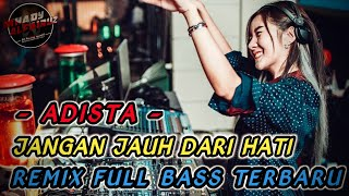 Download lagu DJ Jangan Jauh Dari Hati - ADISTA Remix FullBass Terbaru ( By Mhady alfairuz )