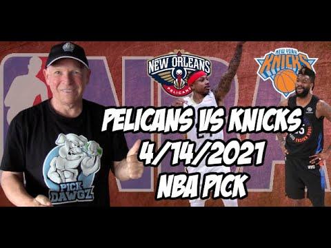 New Orleans Pelicans vs New York Knicks 4/14/21 Free NBA Pick and Prediction NBA Betting Tips