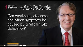 Can weakness, dizziness and other symptoms be caused by a Vitamin B12 deficiency?