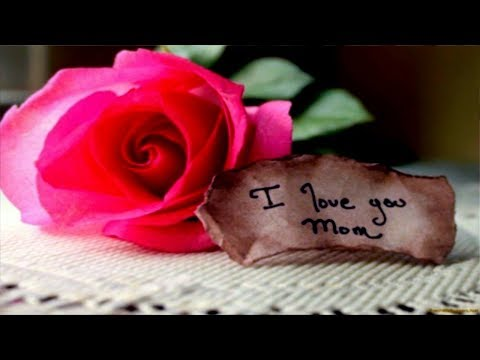 I love you Mom - – Happy Mother's Day
