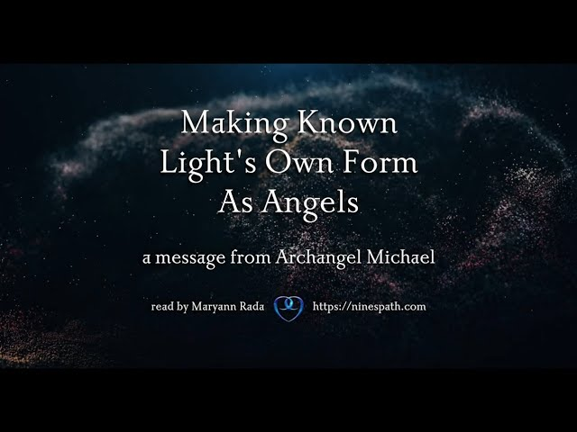 Making Known Light's Own Form as Angels | Nine's Path | Higher Orders Angelic Transmissions