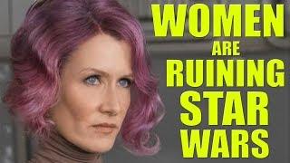 Women are RUINING Star Wars!