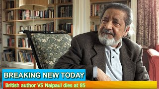 Breaking News - British author VS Naipaul dies at 85