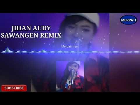 JIHAN AUDY - SAWANGEN REMIX (Official Music Mp3)