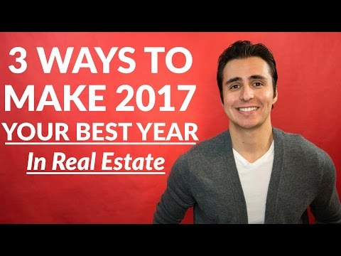 3 Ways You Can Make 2017 Your Best Year In Real Estate