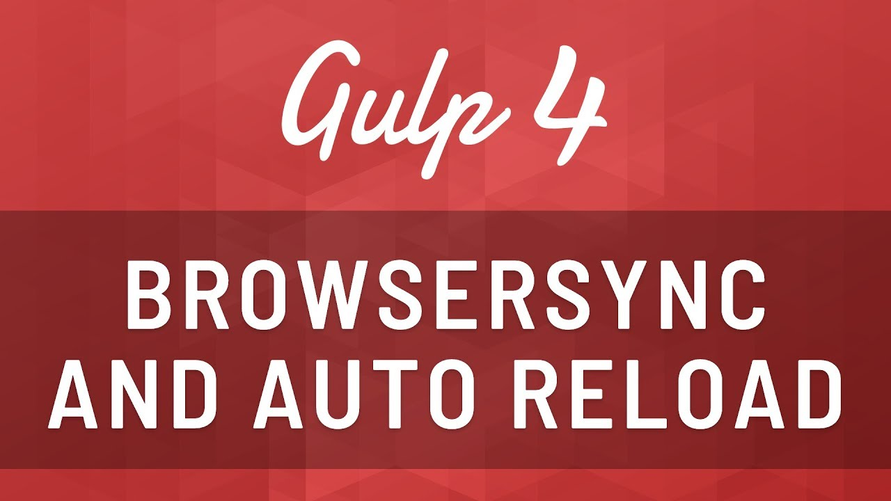 Gulp 4 - BrowserSync and Auto Reload