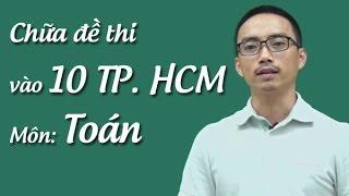 Chữa đề thi vào 10 TP HCM năm 2016 - 2017 Thầy Nguyễn Cao Cường
