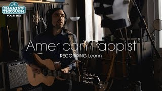 American Trappist - Recording 'Leann' | Shaking Through (Feature)
