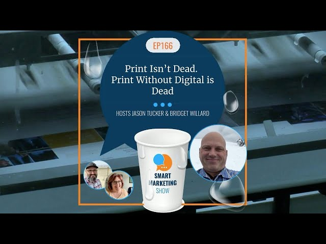 EP166 - Print Isn't Dead - Print Without Digital is Dead - Smart Marketing Show