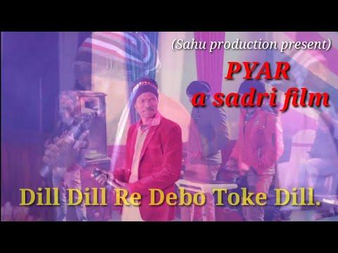 PYAR A Sadri Film. Dill Dill Re Debo Toke Dill Sahu Production Present.