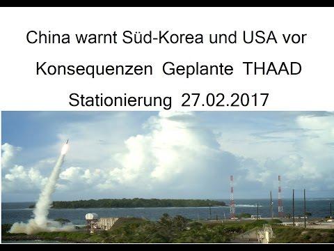 China warnt Süd-Korea und USA vor Konsequenzen Geplante THAAD Stationierung 27.02.2017