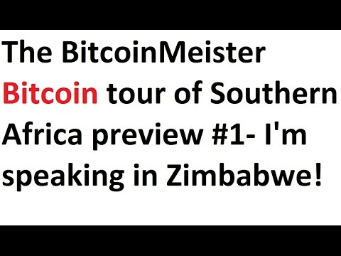 The BitcoinMeister Bitcoin tour of Southern Africa preview #1 - I'm speaking in Zimbabwe!