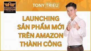 Kiếm tiền Amazon - Hướng dẫn Launching sản phẩm mới trên Amazon thành công - Tony Trieu