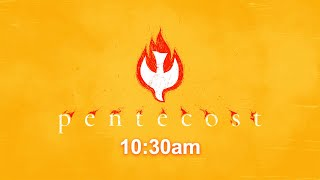 Pentecost 10:30am @ Home Worship