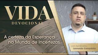 A certeza da Esperança no Mundo de Incertezas  | Vida Devocional | Sem. Leonardo Campanha | IPP TV