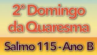 Salmo 115 - Andarei Na PresenÇa De Deus (2º Domingo Da Quaresma - Ano B)