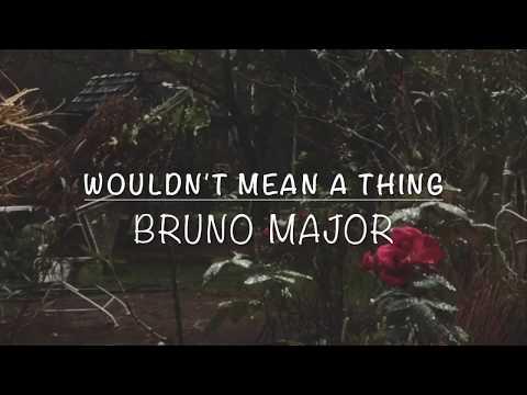 Wouldn't Mean a Thing - Bruno Major Lyrics