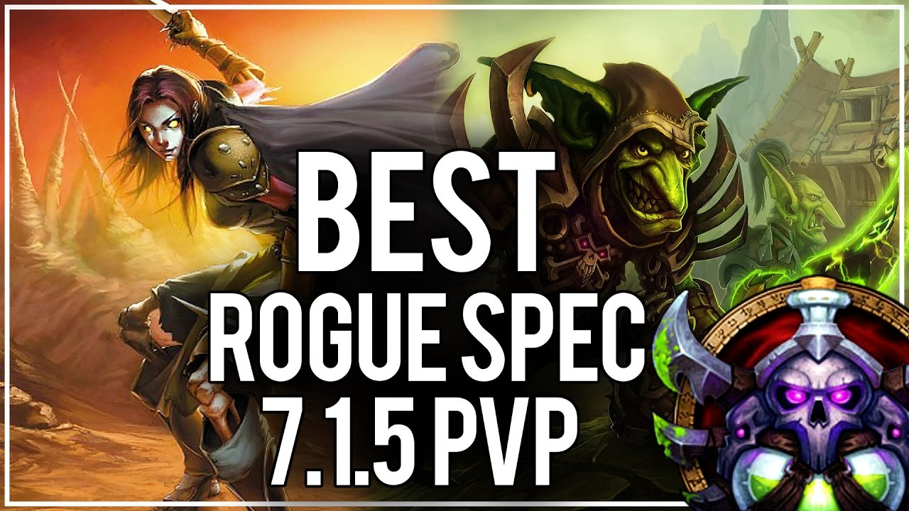 Best Rogue Spec For Pvp In 7 1 5 Rogue Pvp Wow Legion 7 1 5 Youtube