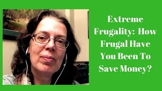 Extreme Frugality:  Tips To Save Money