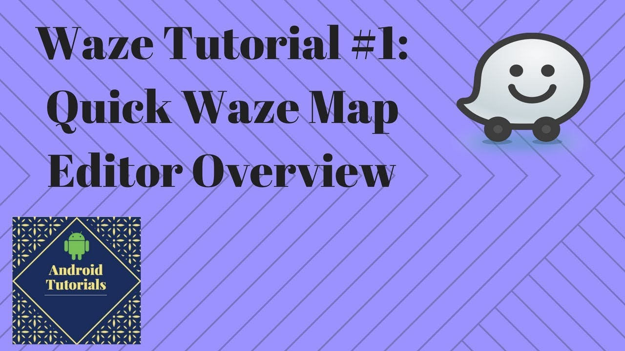 Waze Tutorial #1: Quick Waze Map Editor Overview
