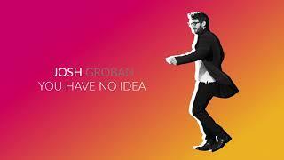 Josh Groban - You Have No Idea