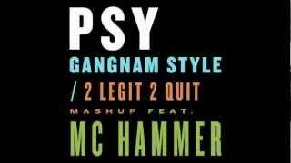 PSY Gangnam Style / 2 Legit 2 Quit Mashup MC HAMMER (Edit)