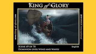KING of GLORY ~ Scene 49 of 70 ~ Dominion over Wind & Waves