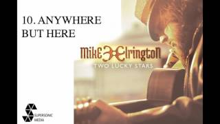 MIKE ELRINGTON - Anywhere But Here (Audio Video)
