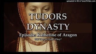 Tudors Dynasty Podcast: Katherine of Aragon - Did They or Didn't They?