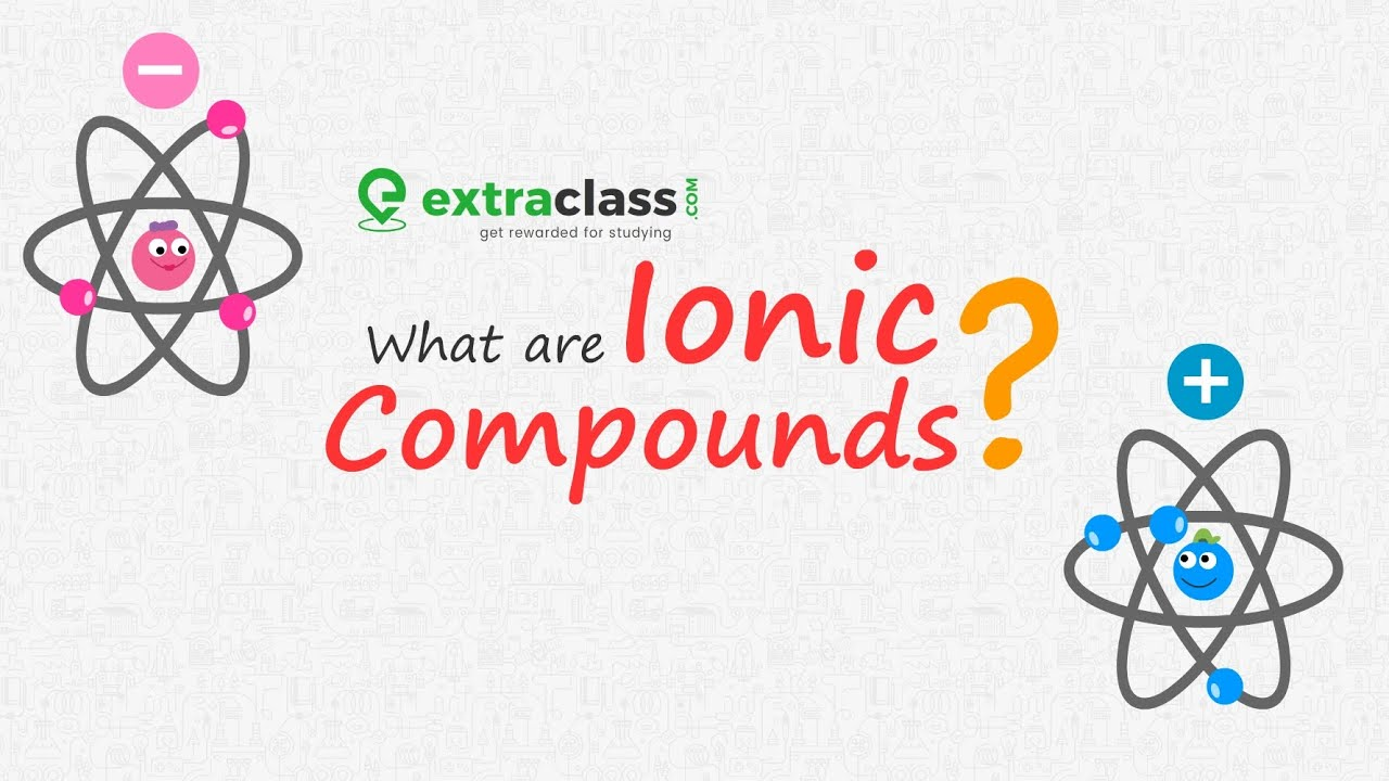 What are ionic compounds? | Chemistry | Extraclass.com