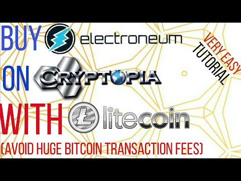 BUY ELECTRONEUM ON CRYPTOPIA WITH LITECOIN. (AVOID HUGE BITCOIN TRANSACTION FEES)