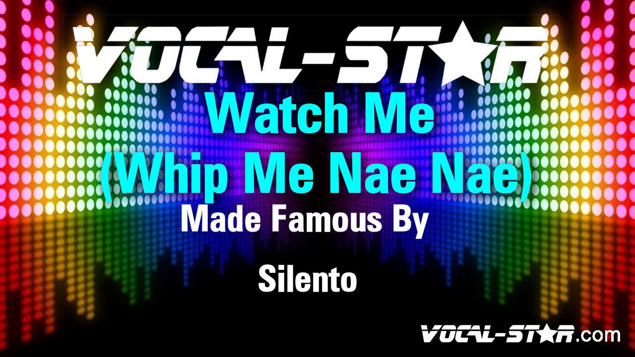 Silento - Watch Me (Whip Nae Nae) (Karaoke Version) with Lyrics HD Vocal-Star Karaoke