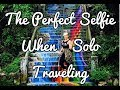 Travel Tip 101: How To Take The Perfect Selfie When Solo Traveling