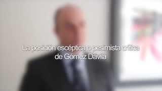 La posición escéptica o pesimista crítica de Gómez Dávila - José Miguel Serrano
