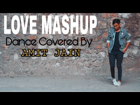 LOVE MASHUP 2019   Hindi - English Romantic Songs   Dance Covered By Amit Jain   SHAH CREATION