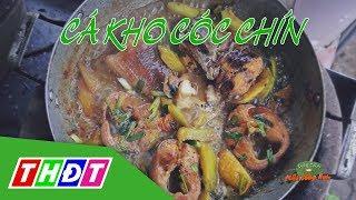 Món ăn đặc biệt Cá kho Cóc chín | Đặc sản miền sông nước | THDT