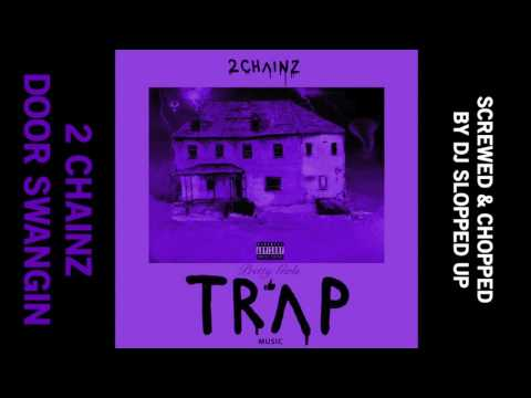 Door Swangin - 2 Chainz (Screwed & Chopped by DJ Slopped Up)