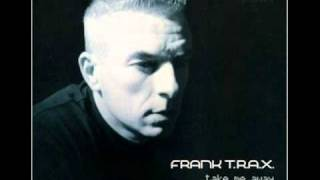 Frank T.R.A.X. - Take Me Away (Original Mix)