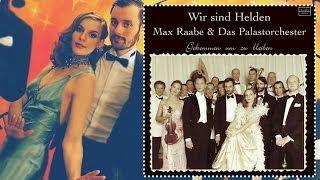 Wir sind Helden & Max Raabe - Gekommen um zu bleiben [Palast Orchester]