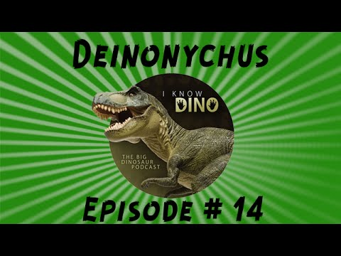 Deinonychus : I Know Dino Podcast Episode 14