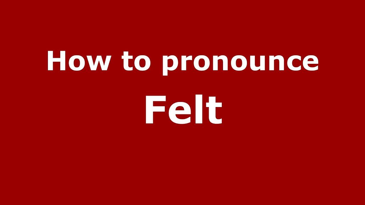 How to Pronounce Felt - PronounceNames.com