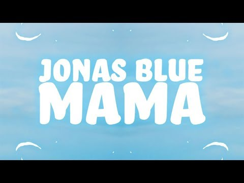 Jonas Blue - Mama (Lyrics) Ft. William Singe