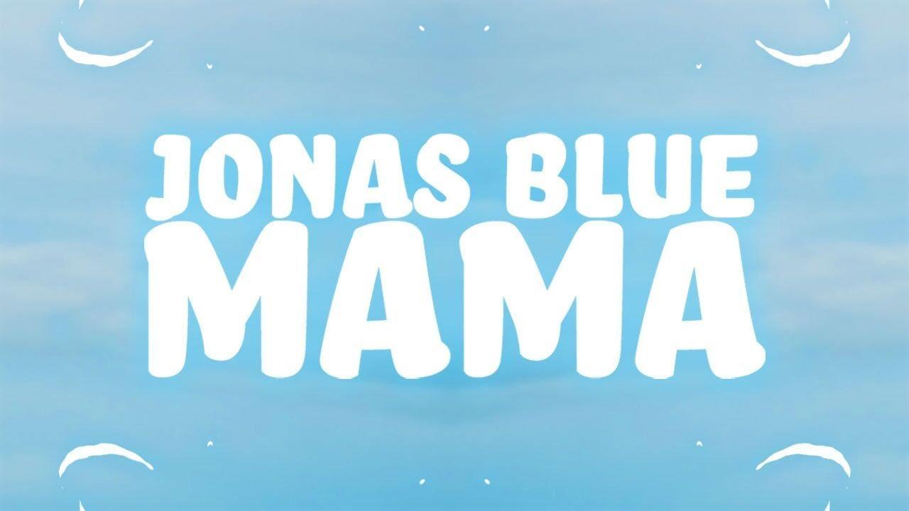 Jonas Blue - Mama (Lyrics) ft  William Singe