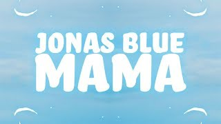 Jonas Blue - Mama (Lyrics) ft. William Singe