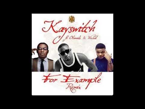 Download Kay Switch - For Example [ Remix Ft Wizkid & Olamide ][  slowed  ]
