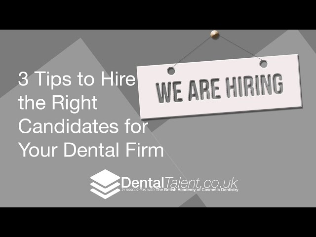 3 Tips To Hire The Right Candidates For Your Dental Practice - Hire & Retain Good Staff In Dentistry
