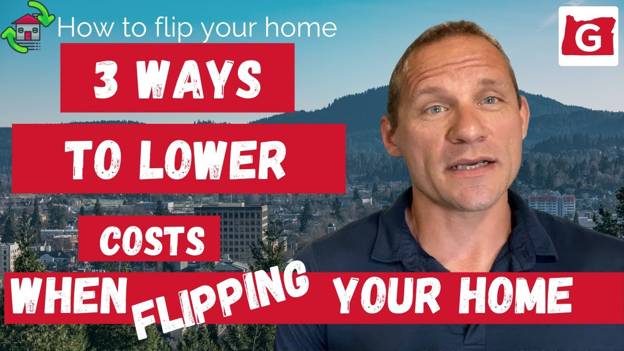 How to Flip Your House: Three Ways to Lower Your Costs