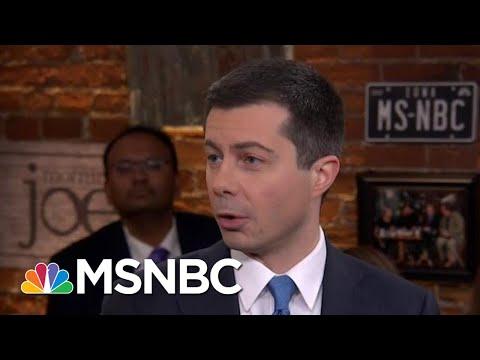 Buttigieg. I'm Building A Coalition That Will Show How To Beat Trump | Morning Joe | MSNBC